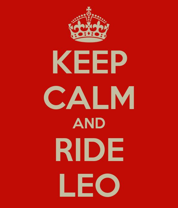 KEEP CALM AND RIDE LEO