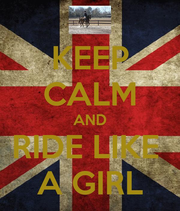 KEEP CALM AND RIDE LIKE  A GIRL