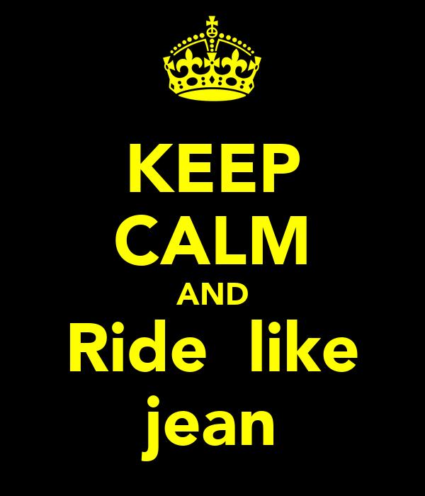 KEEP CALM AND Ride  like jean