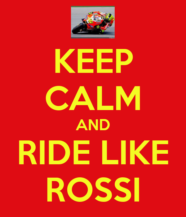 KEEP CALM AND RIDE LIKE ROSSI
