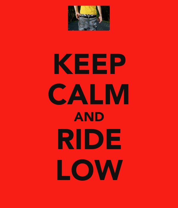 KEEP CALM AND RIDE LOW