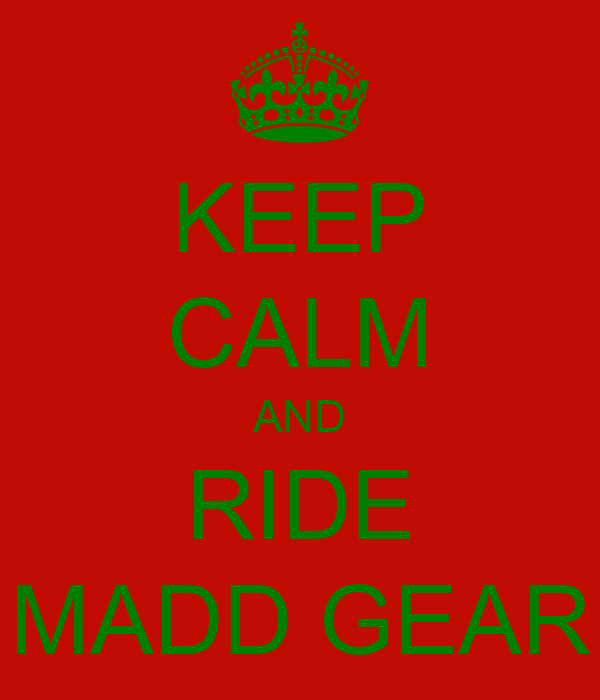 KEEP CALM AND RIDE MADD GEAR