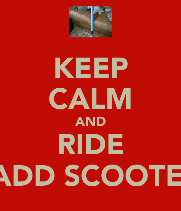 KEEP CALM AND RIDE MADD SCOOTERS