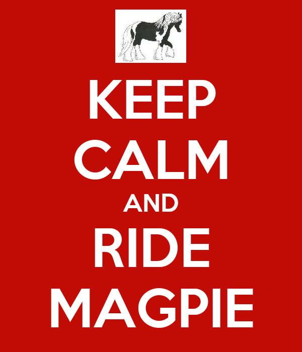KEEP CALM AND RIDE MAGPIE