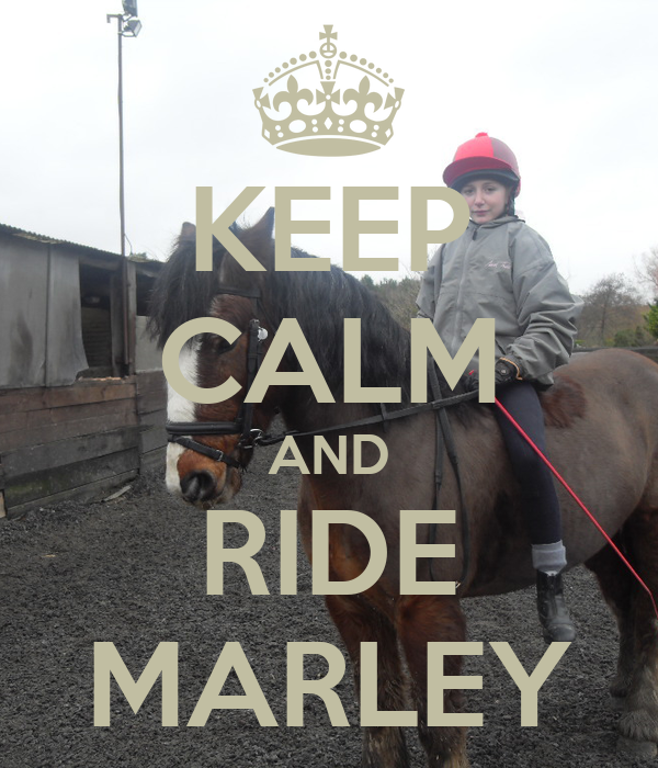 KEEP CALM AND RIDE MARLEY