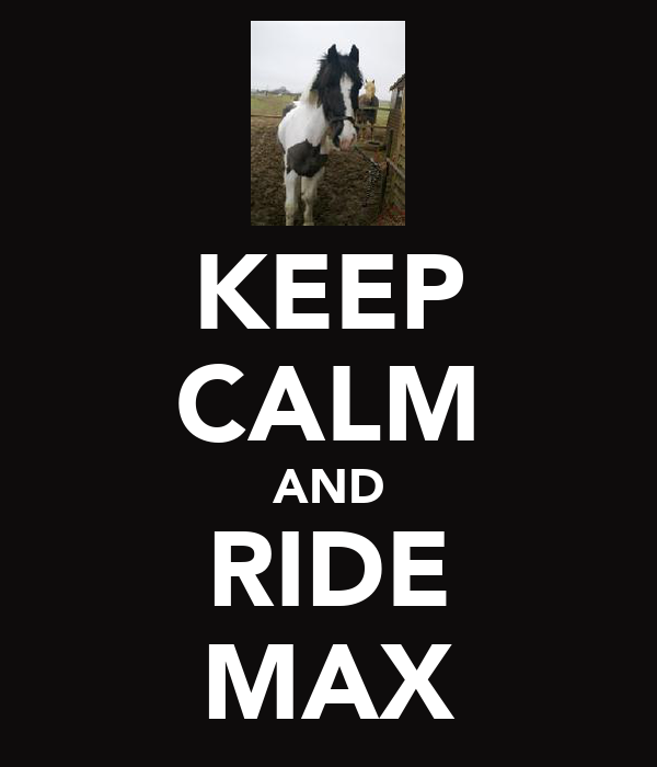 KEEP CALM AND RIDE MAX