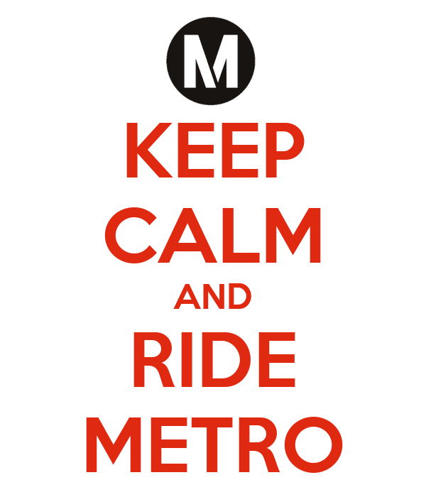 KEEP CALM AND RIDE METRO
