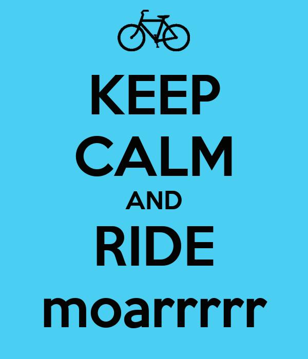 KEEP CALM AND RIDE moarrrrr