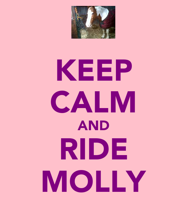 KEEP CALM AND RIDE MOLLY
