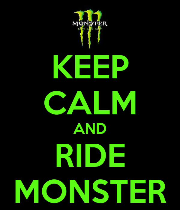 KEEP CALM AND RIDE MONSTER