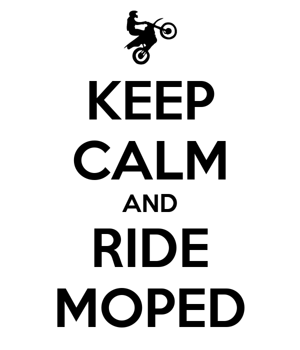 KEEP CALM AND RIDE MOPED