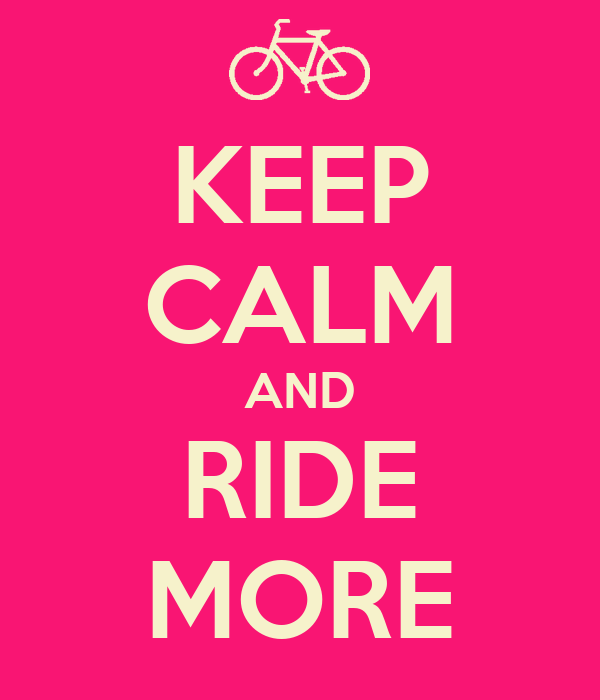 KEEP CALM AND RIDE MORE