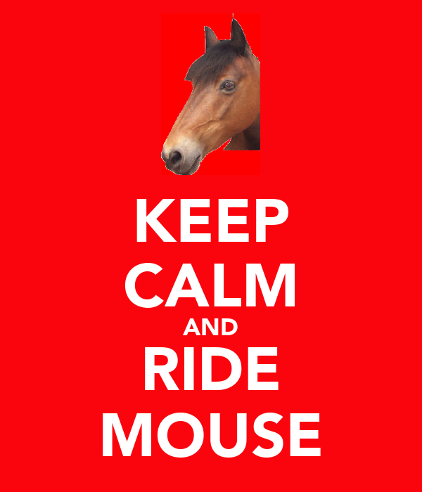 KEEP CALM AND RIDE MOUSE