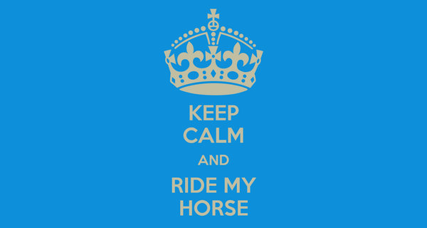 KEEP CALM AND RIDE MY HORSE