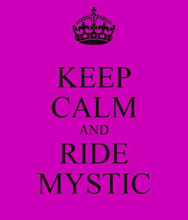 KEEP CALM AND RIDE MYSTIC