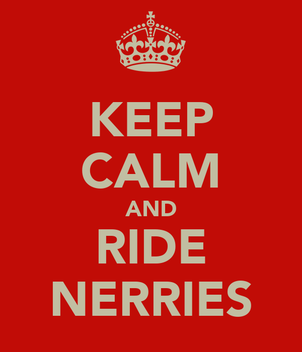KEEP CALM AND RIDE NERRIES