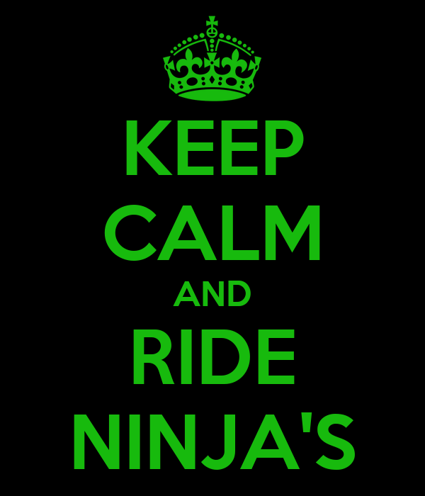 KEEP CALM AND RIDE NINJA'S