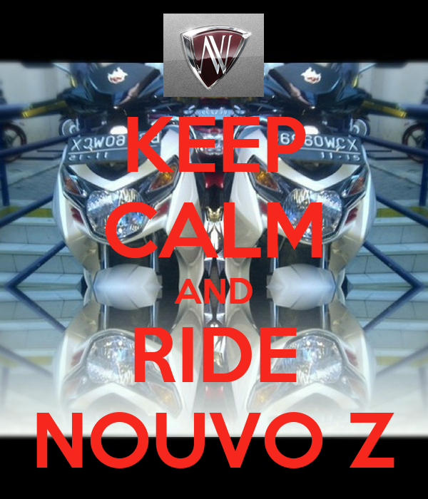 KEEP CALM AND RIDE NOUVO Z