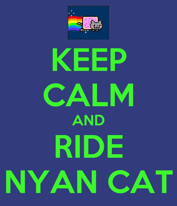 KEEP CALM AND RIDE NYAN CAT