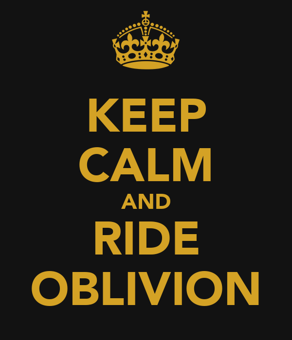 KEEP CALM AND RIDE OBLIVION