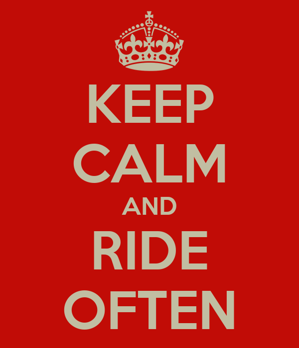 KEEP CALM AND RIDE OFTEN