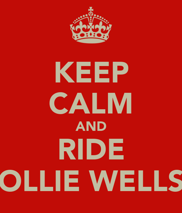 KEEP CALM AND RIDE OLLIE WELLS