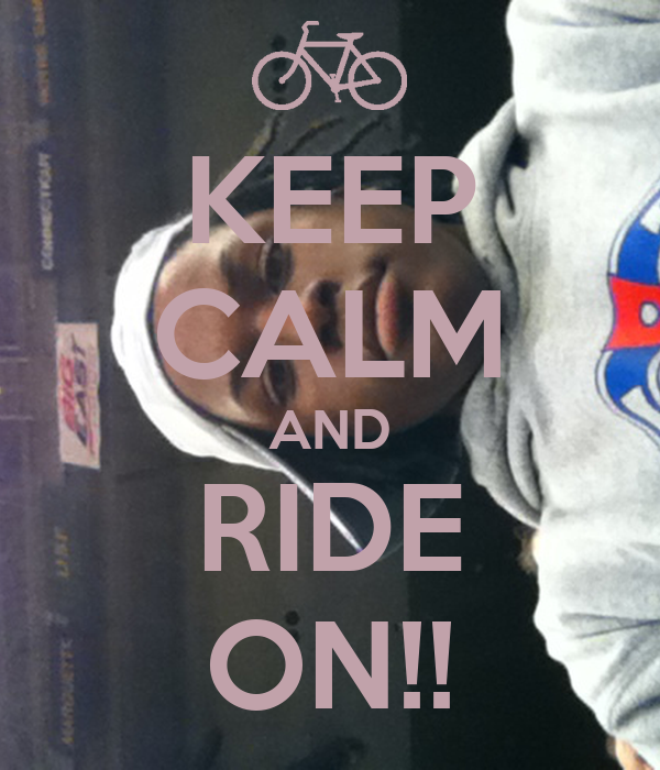 KEEP CALM AND RIDE ON!!