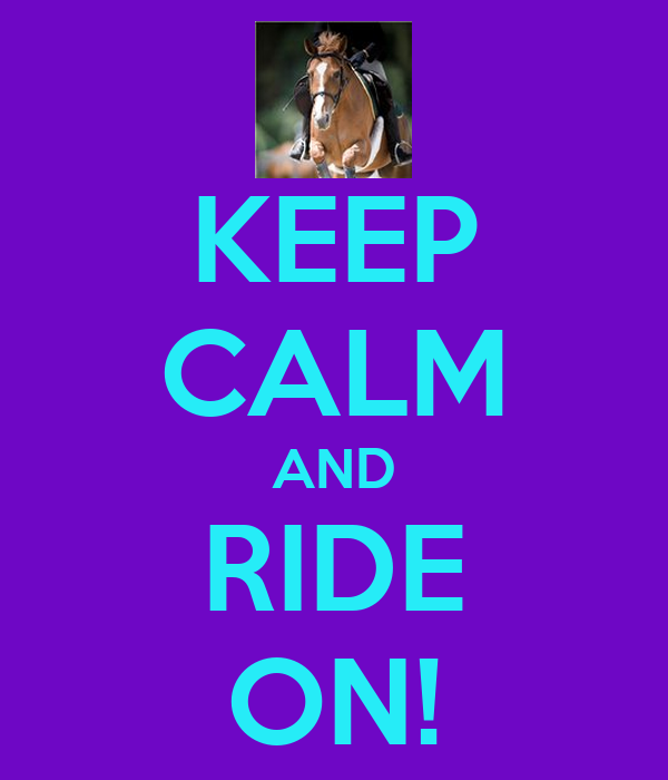 KEEP CALM AND RIDE ON!