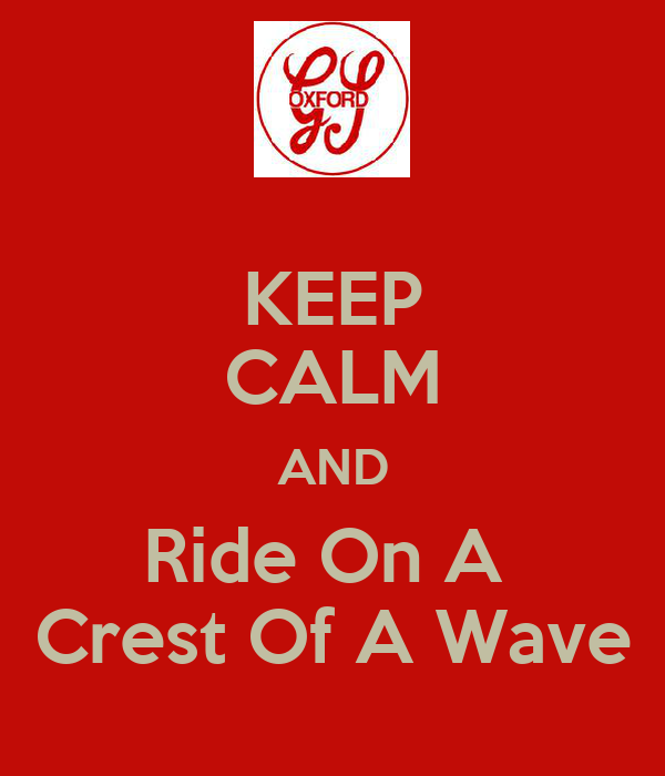KEEP CALM AND Ride On A  Crest Of A Wave