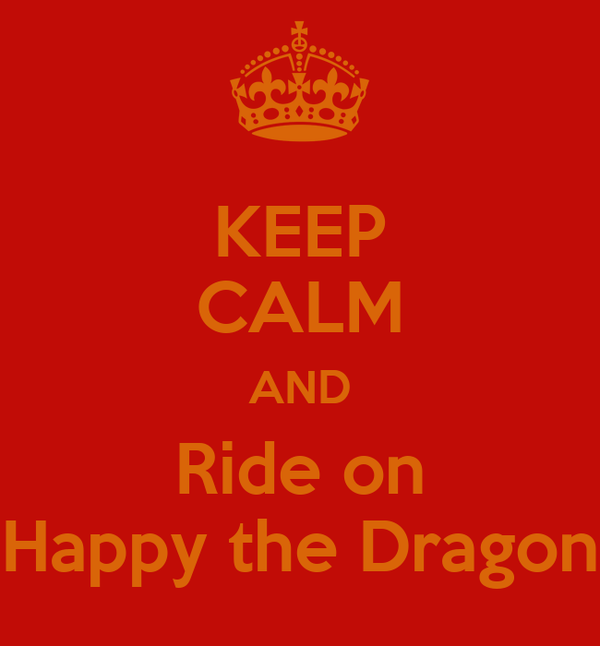 KEEP CALM AND Ride on Happy the Dragon