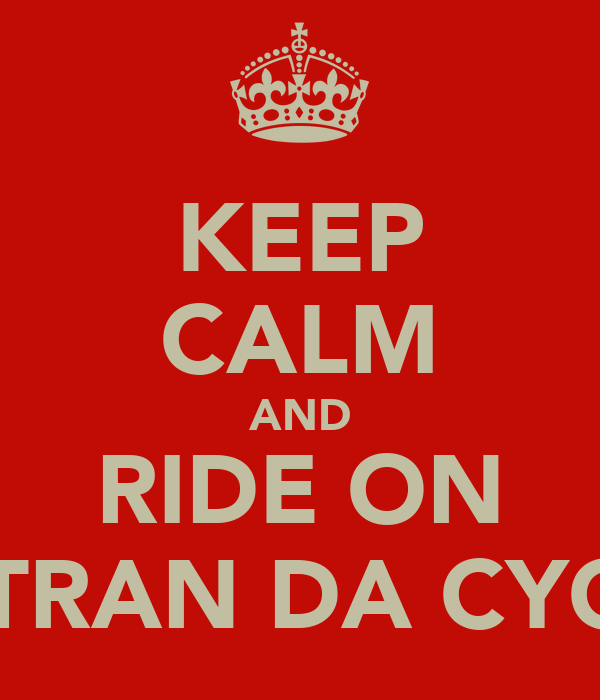 KEEP CALM AND RIDE ON MITRAN DA CYCLE