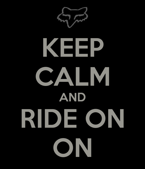 KEEP CALM AND RIDE ON ON