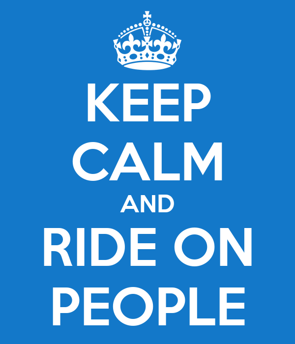 KEEP CALM AND RIDE ON PEOPLE