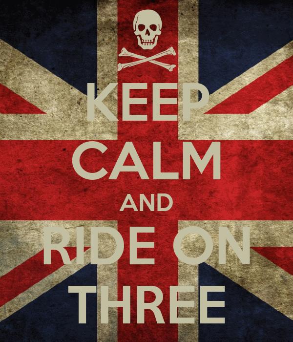 KEEP CALM AND RIDE ON THREE