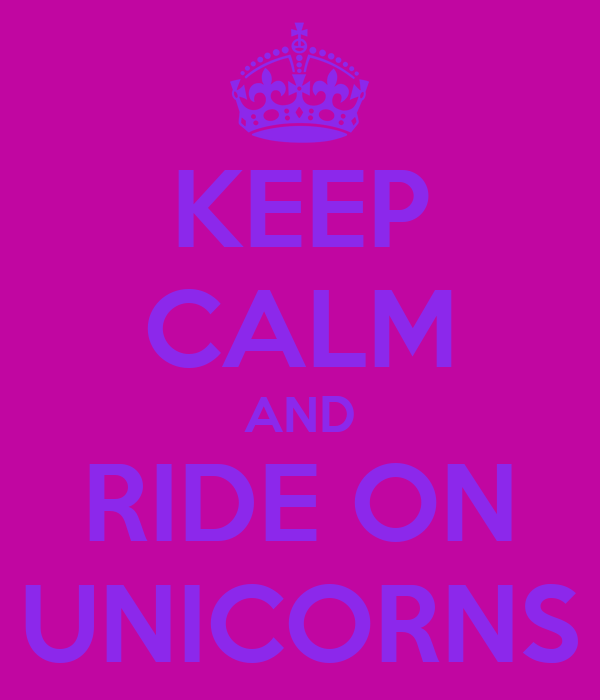KEEP CALM AND RIDE ON UNICORNS