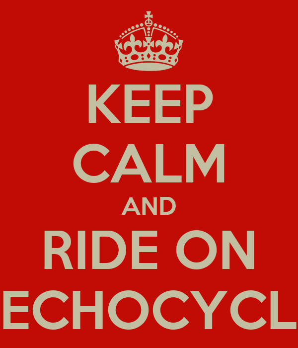 KEEP CALM AND RIDE ON WWW.ECHOCYCLE.COM