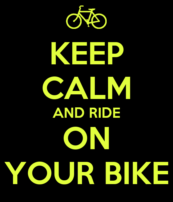KEEP CALM AND RIDE ON YOUR BIKE