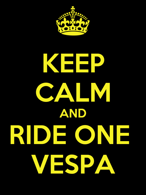 KEEP CALM AND RIDE ONE  VESPA