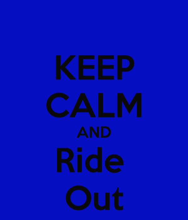 KEEP CALM AND Ride  Out