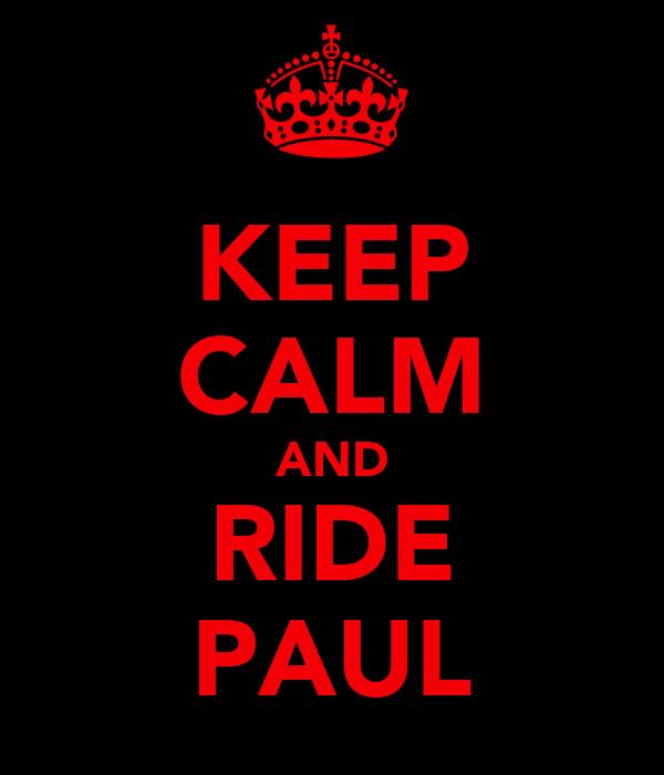 KEEP CALM AND RIDE PAUL