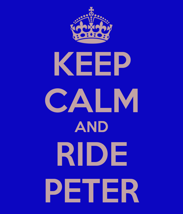 KEEP CALM AND RIDE PETER