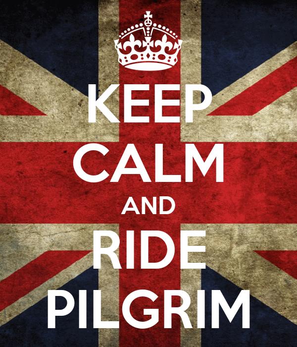 KEEP CALM AND RIDE PILGRIM
