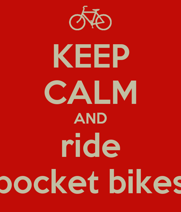 KEEP CALM AND ride pocket bikes