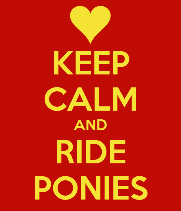 KEEP CALM AND RIDE PONIES