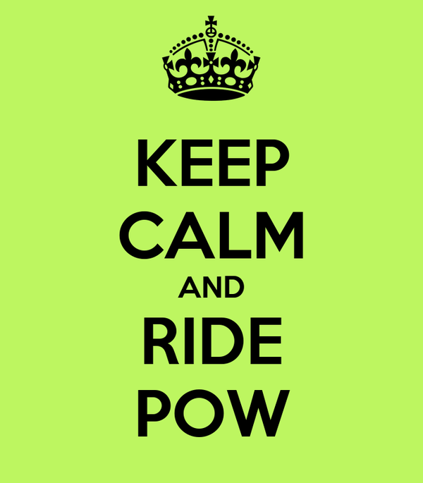 KEEP CALM AND RIDE POW