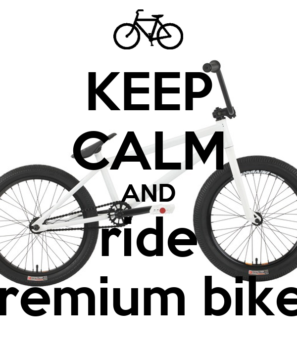 KEEP CALM AND ride premium bikes