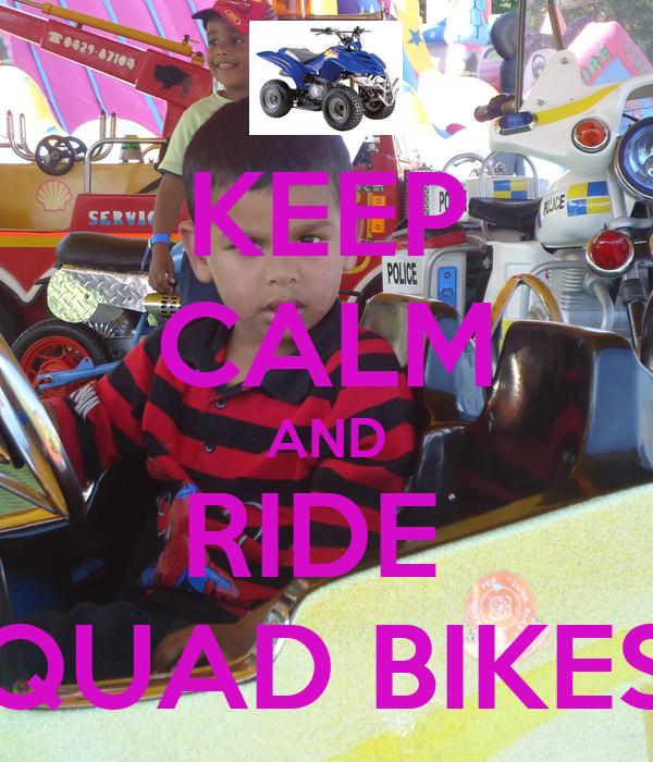 KEEP CALM AND RIDE  QUAD BIKES