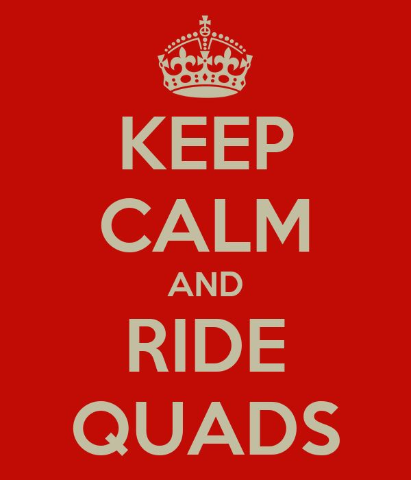 KEEP CALM AND RIDE QUADS