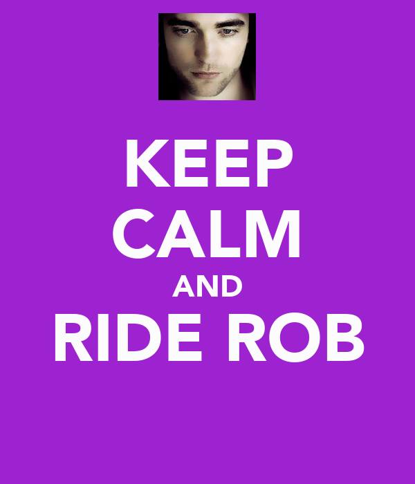 KEEP CALM AND RIDE ROB