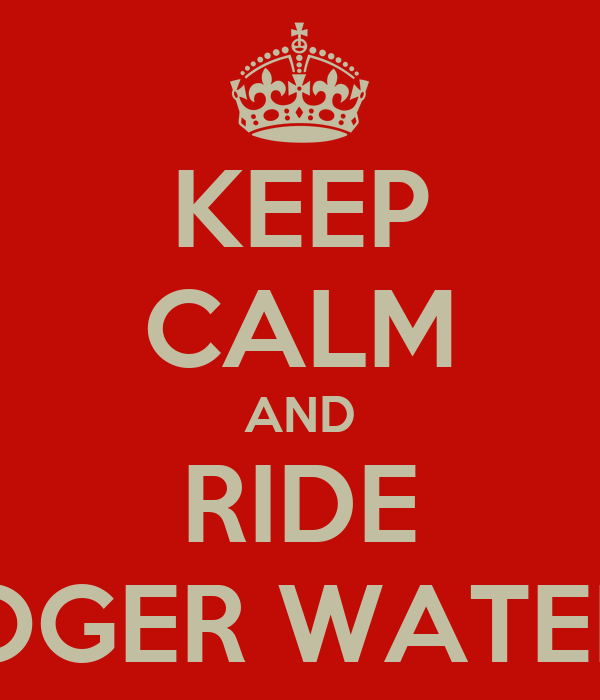 KEEP CALM AND RIDE ROGER WATERS
